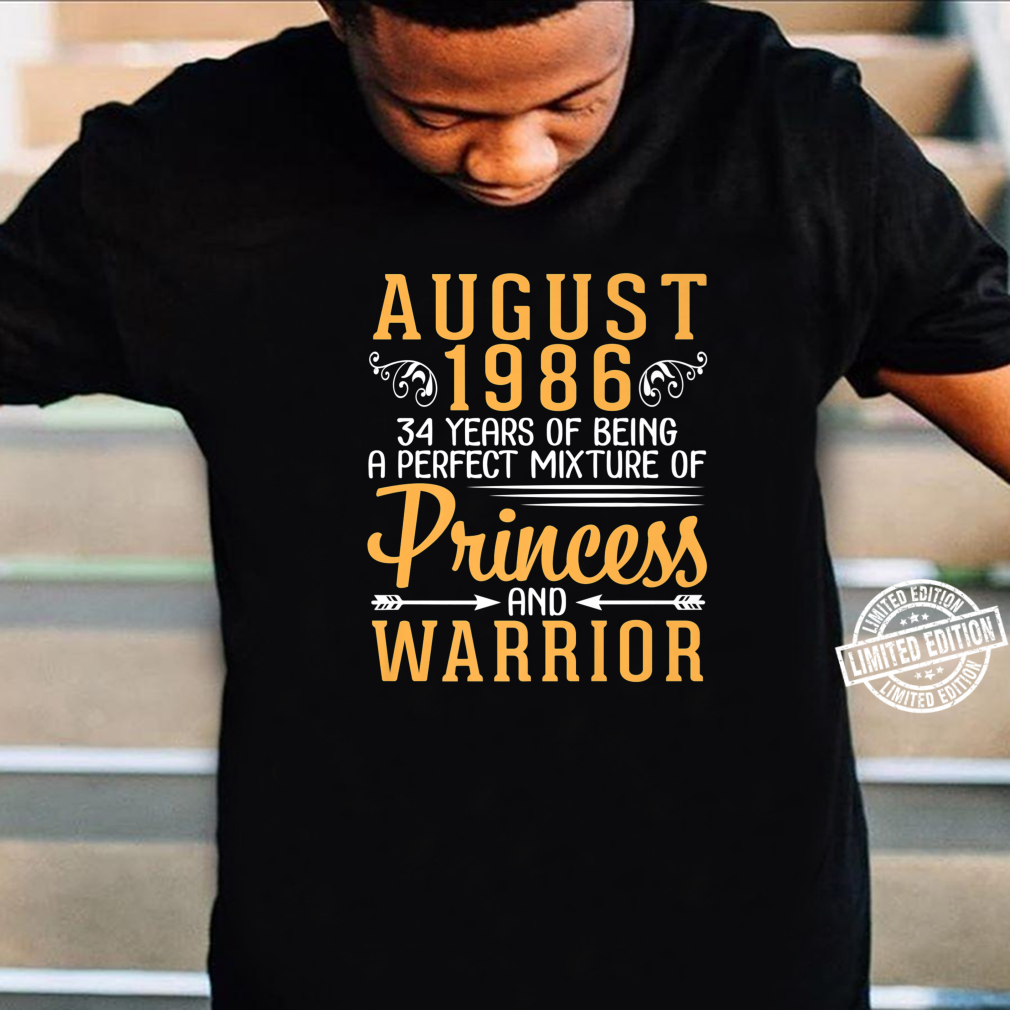 August 1986 34 Years Of Being A Perfect Princess And Warrior Shirt