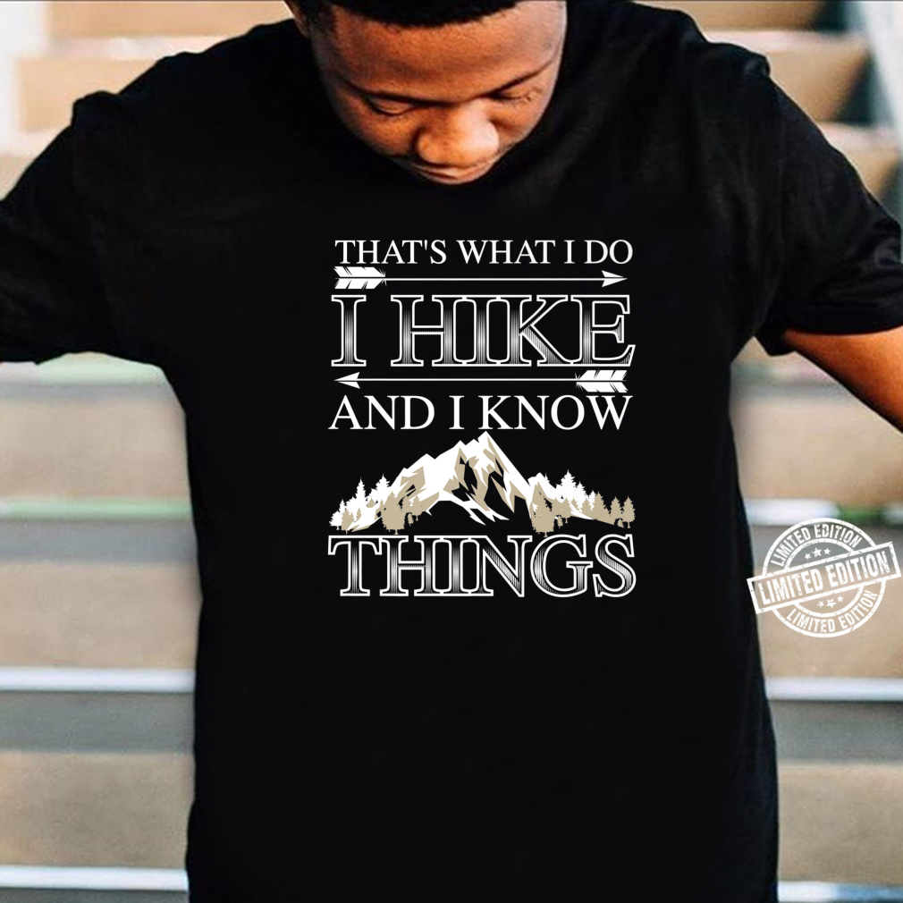 Cute That's What I Do I Hike And I Know Things Shirt