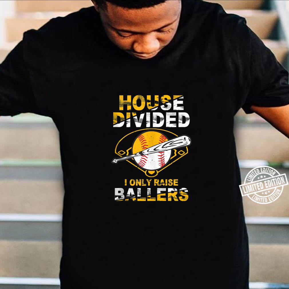Funny House Divided I Only Raise Ballers Softball Baseball Shirt