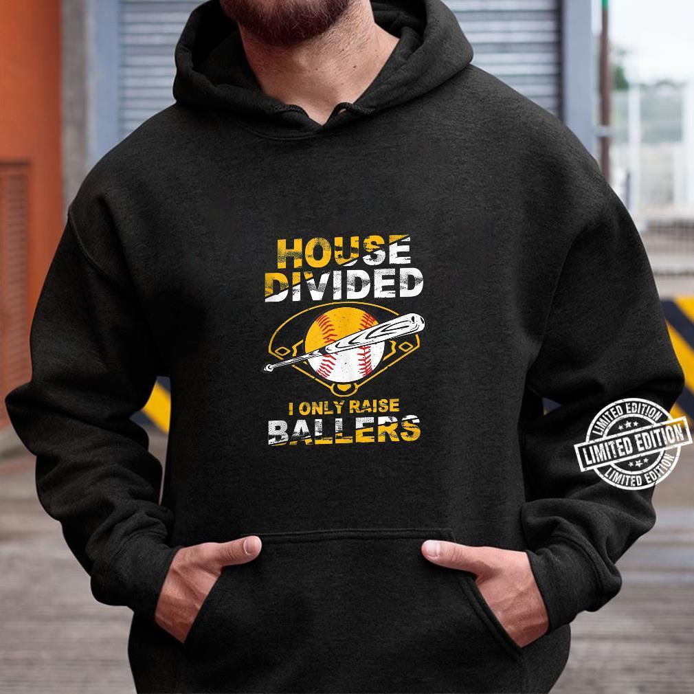 Funny House Divided I Only Raise Ballers Softball Baseball Shirt hoodie