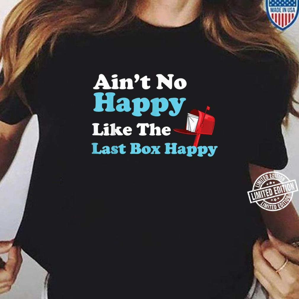 Funny Mail Carrier Ain't No Happy Like The Last Box Happy Shirt ladies tee